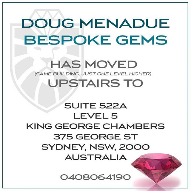 Hi Folks,  How are you all doing? I hope everyone out there is doing well.  Just wanted to let you all know that I have moved office again, but not far... just up to the next floor.  My new address is :  SUITE 522A, LEVEL 5, KING GEORGE CHAMBERS, 375 GEORGE ST, SYDNEY, NSW, 2000, AUSTRALIA  There is a complete update on my  WHAT'S NEW page along with news about the upcoming launch of my new flagship website, KING STONE GEMS.  Cheers and thanks, Doug Menadue  www.bespoke-gems.com www.kingstonegems.com - Precision Gemcutting and Lapidary Services Located In Sydney Australia