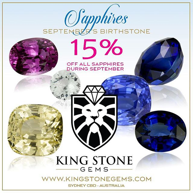 Sapphire is the birthstone for September and to celebrate we are offering 15% off all sapphires this month only. Just use the coupon 'SAPPHIRESEPT15' to obtain your discount. So come and visit our website and select your next beautiful sapphire from our fine collection.  WWW.KINGSTONEGEMS.COM  SYDNEY CBD AUSTRALIA - Precision Gemcutting and Lapidary Services Located In Sydney Australia