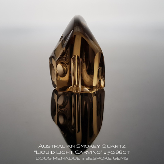 #1157, Smokey Quartz, Liquid Light Carving, 50.88 Carats,  24x20.92x15.8mm, Smokey Golden Honey - A beautiful Smokey Quartz from O'Briens Creek, North Queensland, Australia - Doug Menadue :: Bespoke Gems :: WWW.BESPOKE-GEMS.COM - Finest Quality Precision Custom Gemcutting and Lapidary Services Based In Sydney Australia