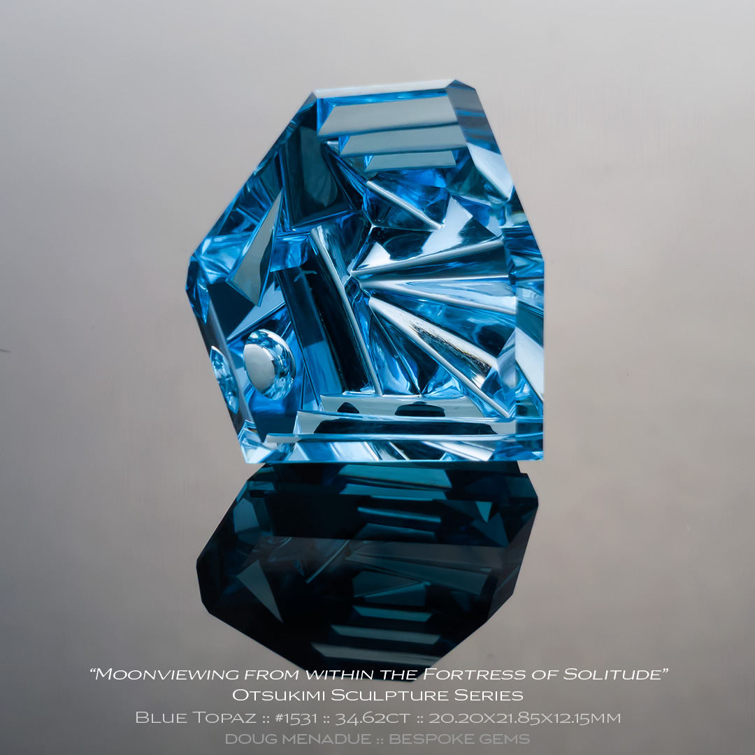 #1531, Swiss Blue Topaz, Otsukimi Sculpture Series - Moonviewing from within the Fortress of Solitude, 34.62 Carats, 13.16X13.11X10.41mm - Doug Menadue :: Bespoke Gems - WWW.BESPOKE-GEMS.COM - Precision Gemcutting and Lapidary Services In Sydney Australia