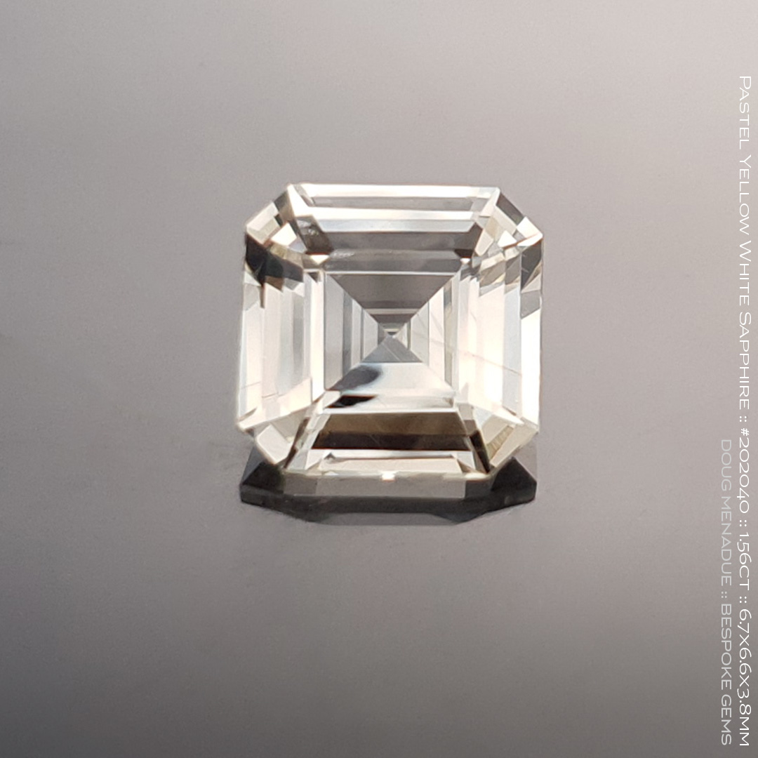 #202040, Pastel Yellow White Sapphire, Asscher Cut, 1.56 Carats, 13.16X13.11X10.41mm - Doug Menadue :: Bespoke Gems - WWW.BESPOKE-GEMS.COM - Precision Gemcutting and Lapidary Services In Sydney Australia